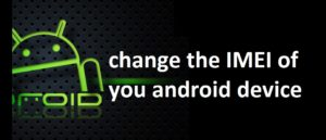 Change the IMEI of you android device