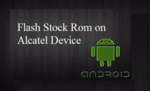 How to Flash Stock Rom on Alcatel pixi 4 8050e