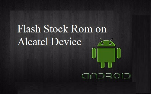 How to Flash Stock Rom on Alcatel one touch 5038a