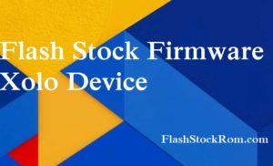 How to Flash Stock Rom on XOLO Era 1X