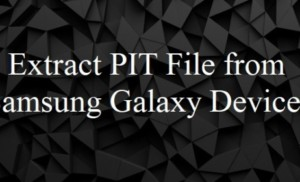 How to Extract PIT File from Samsung Galaxy Devices